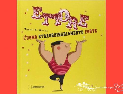 Ettore. L'uomo straordinariamente forte – libri speciali per bambini