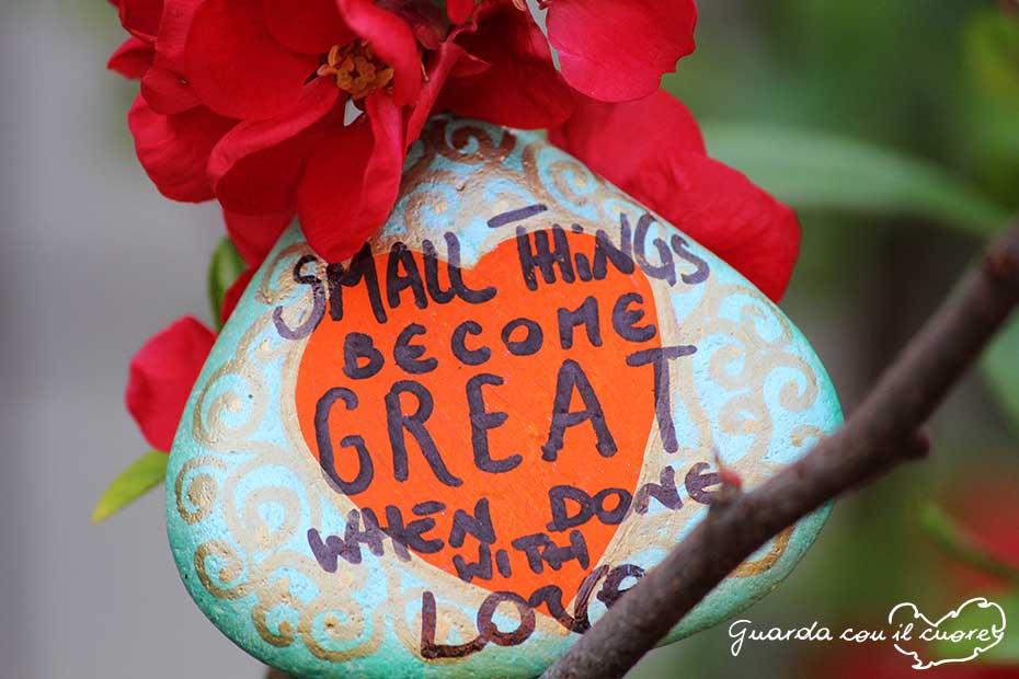le piccole cose diventano grandi quando fatte quando fatte con amore
